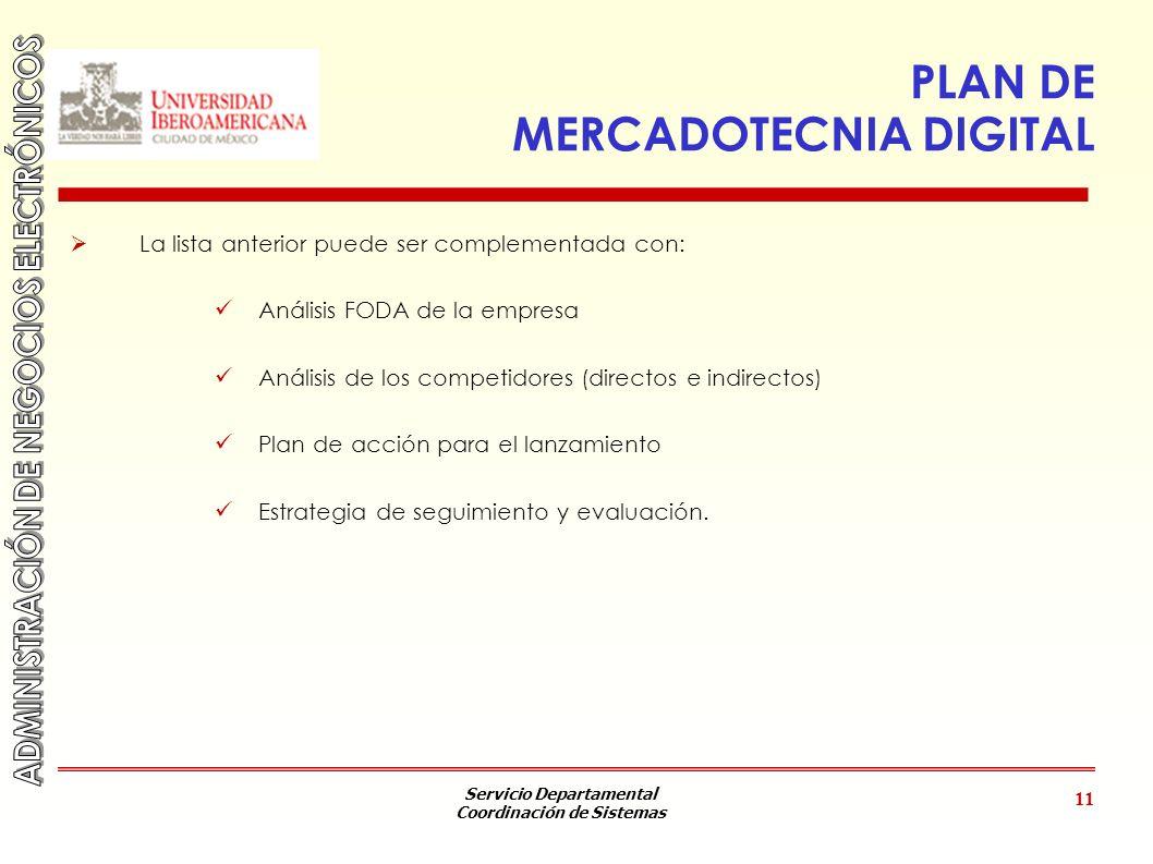 Servicio Departamental Coordinación de Sistemas 11 PLAN DE MERCADOTECNIA DIGITAL La lista anterior puede ser complementada con: Análisis FODA de la em