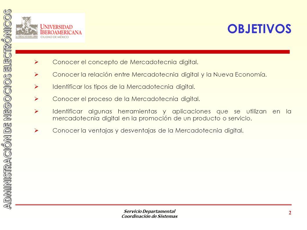 Servicio Departamental Coordinación de Sistemas 2 OBJETIVOS Conocer el concepto de Mercadotecnia digital. Conocer la relación entre Mercadotecnia digi