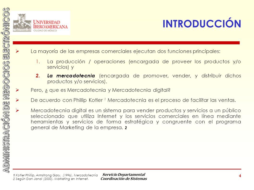 Servicio Departamental Coordinación de Sistemas 4 INTRODUCCIÓN La mayoría de las empresas comerciales ejecutan dos funciones principales: 1.La producc