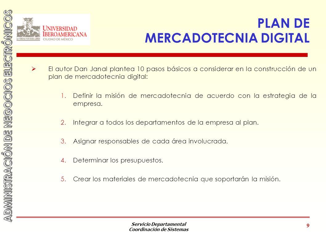 Servicio Departamental Coordinación de Sistemas 9 PLAN DE MERCADOTECNIA DIGITAL El autor Dan Janal plantea 10 pasos básicos a considerar en la constru
