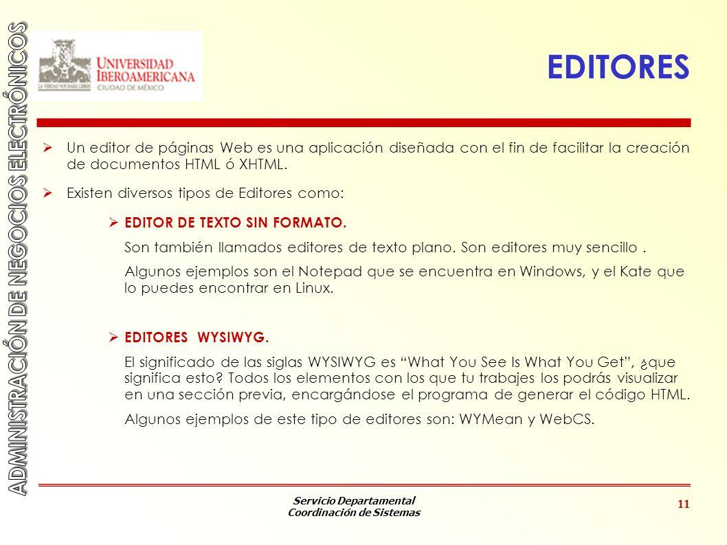 Servicio Departamental Coordinación de Sistemas 11 EDITORES Un editor de páginas Web es una aplicación diseñada con el fin de facilitar la creación de