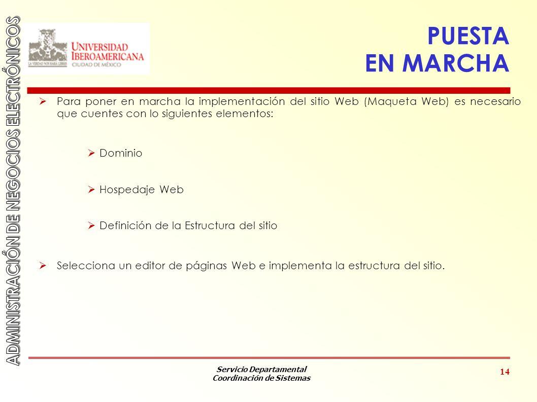 Servicio Departamental Coordinación de Sistemas 14 PUESTA EN MARCHA Para poner en marcha la implementación del sitio Web (Maqueta Web) es necesario qu