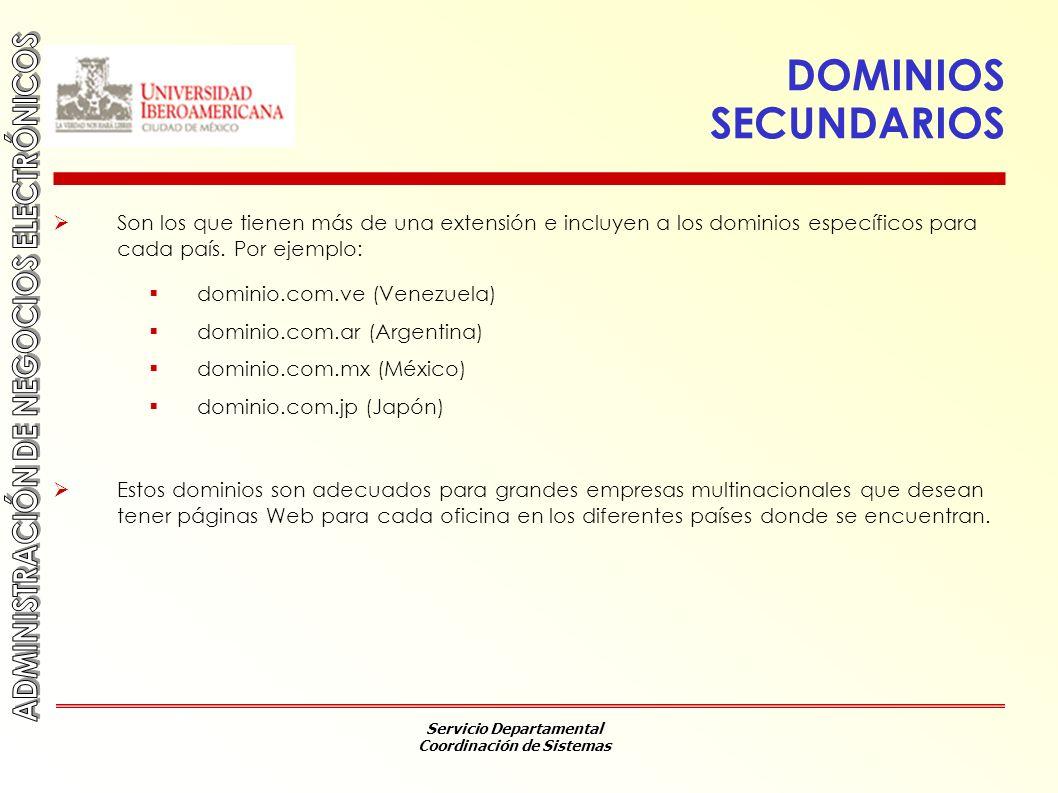 Servicio Departamental Coordinación de Sistemas DOMINIOS SECUNDARIOS Son los que tienen más de una extensión e incluyen a los dominios específicos par
