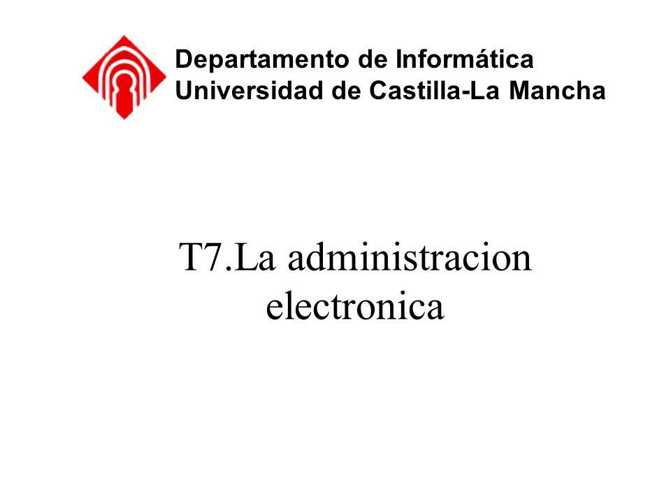 T7.La administracion electronica Departamento de Informática Universidad de Castilla-La Mancha