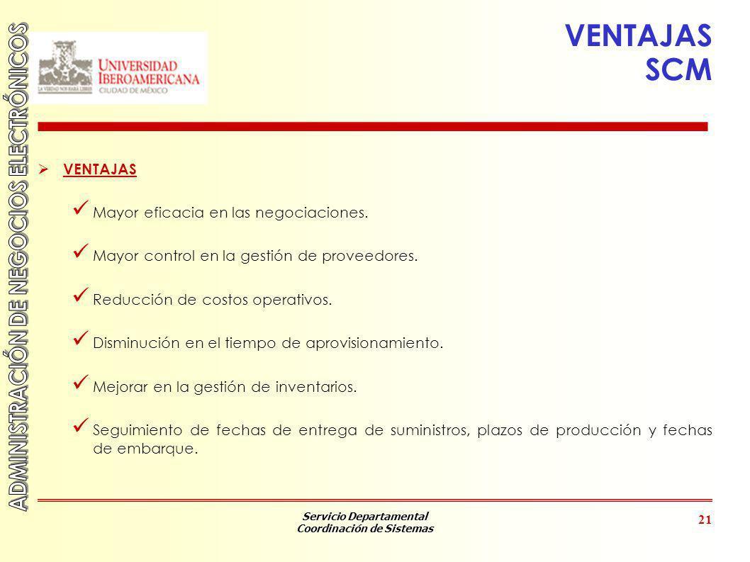 Servicio Departamental Coordinación de Sistemas 21 VENTAJAS SCM VENTAJAS Mayor eficacia en las negociaciones. Mayor control en la gestión de proveedor