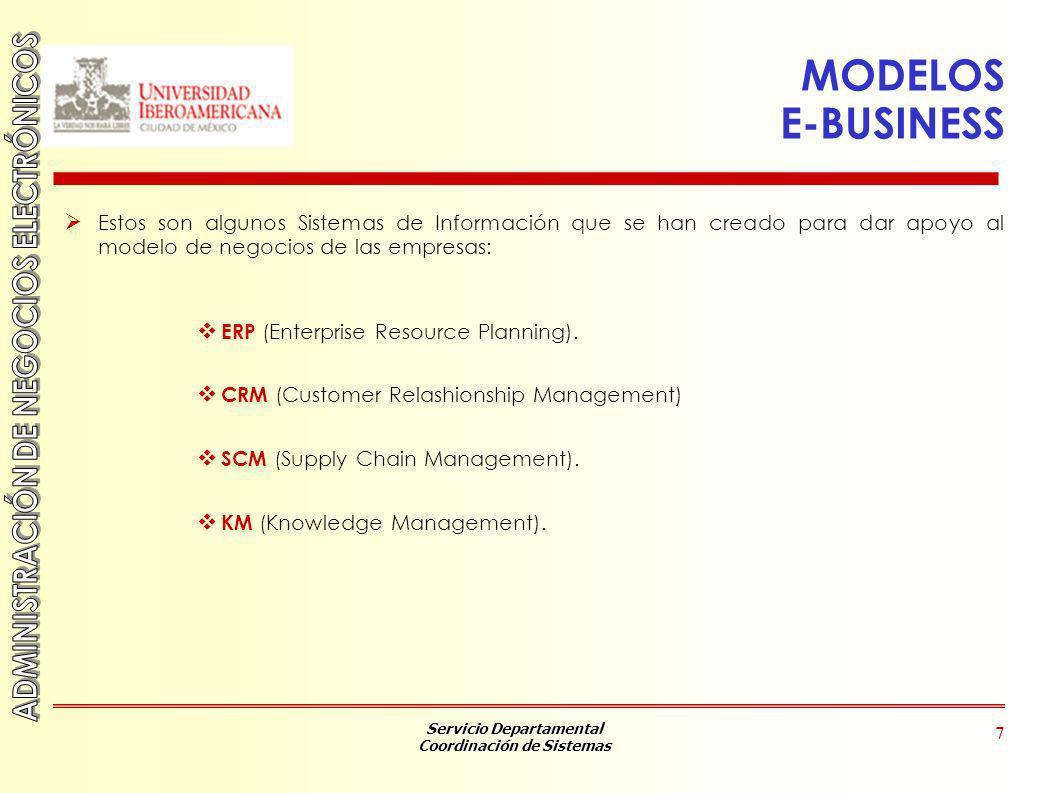 Servicio Departamental Coordinación de Sistemas 7 MODELOS E-BUSINESS Estos son algunos Sistemas de Información que se han creado para dar apoyo al mod
