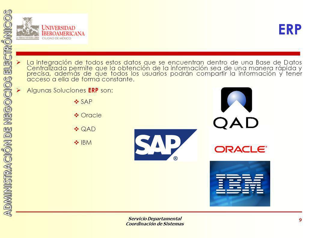 Servicio Departamental Coordinación de Sistemas 9 ERP La integración de todos estos datos que se encuentran dentro de una Base de Datos Centralizada p