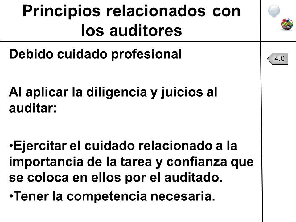 Principios relacionados con los auditores Debido cuidado profesional Al aplicar la diligencia y juicios al auditar: Ejercitar el cuidado relacionado a
