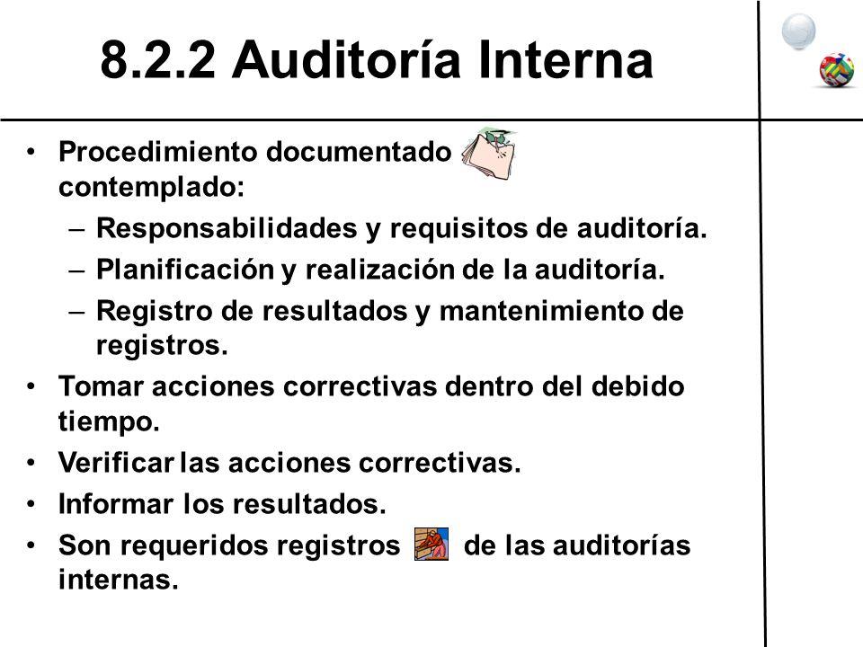 8.2.2 Auditoría Interna Procedimiento documentado contemplado: –Responsabilidades y requisitos de auditoría. –Planificación y realización de la audito
