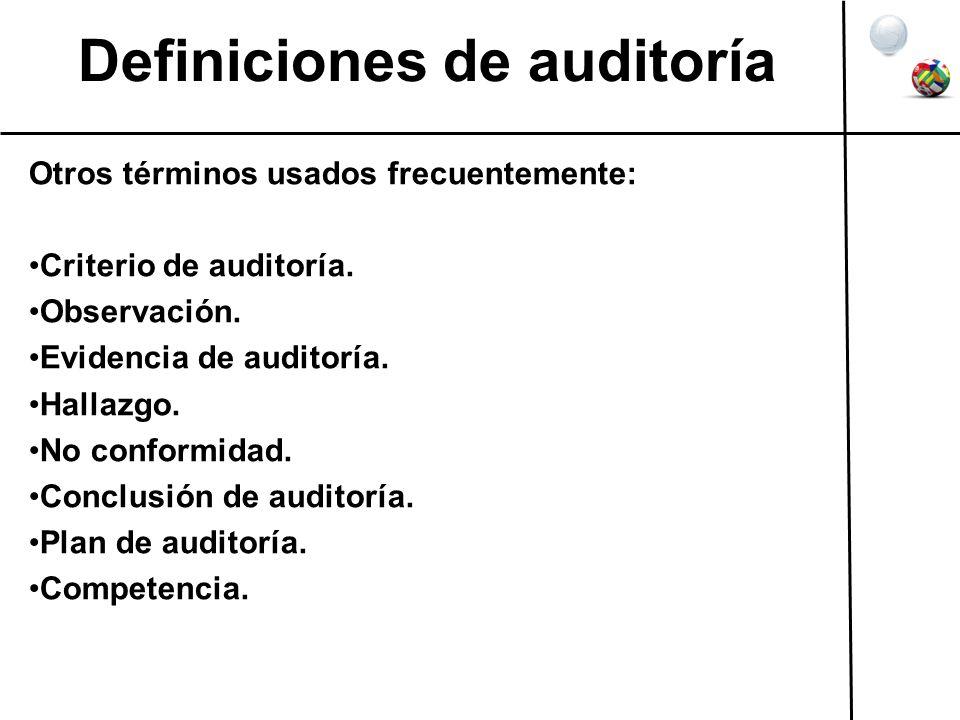 Definiciones de auditoría Otros términos usados frecuentemente: Criterio de auditoría. Observación. Evidencia de auditoría. Hallazgo. No conformidad.