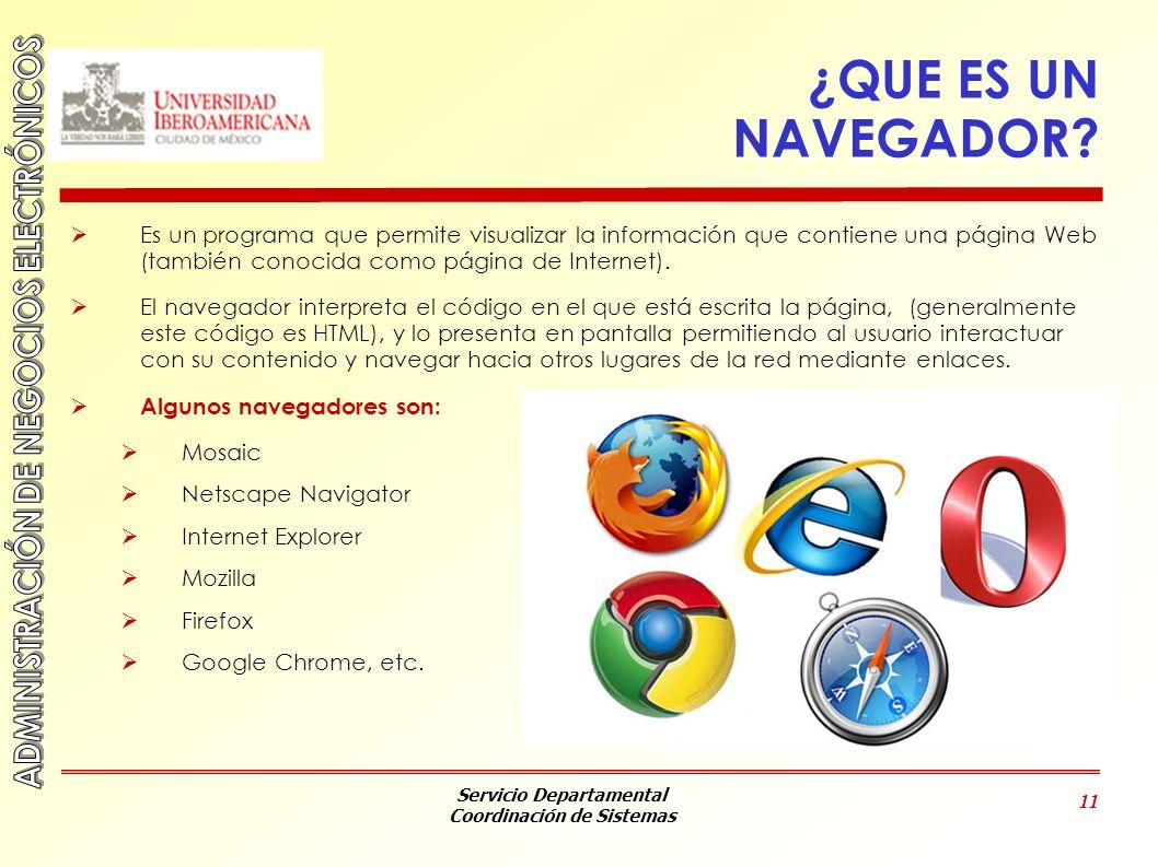 Servicio Departamental Coordinación de Sistemas 11 ¿QUE ES UN NAVEGADOR? Es un programa que permite visualizar la información que contiene una página