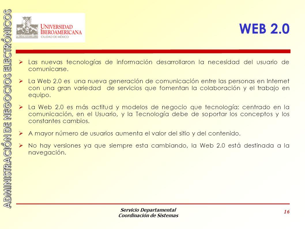 Servicio Departamental Coordinación de Sistemas 16 WEB 2.0 Las nuevas tecnologías de información desarrollaron la necesidad del usuario de comunicarse