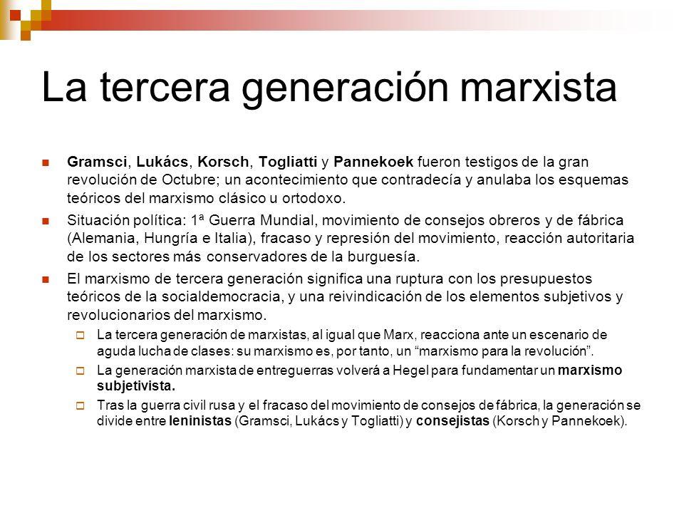 La tercera generación marxista Gramsci, Lukács, Korsch, Togliatti y Pannekoek fueron testigos de la gran revolución de Octubre; un acontecimiento que