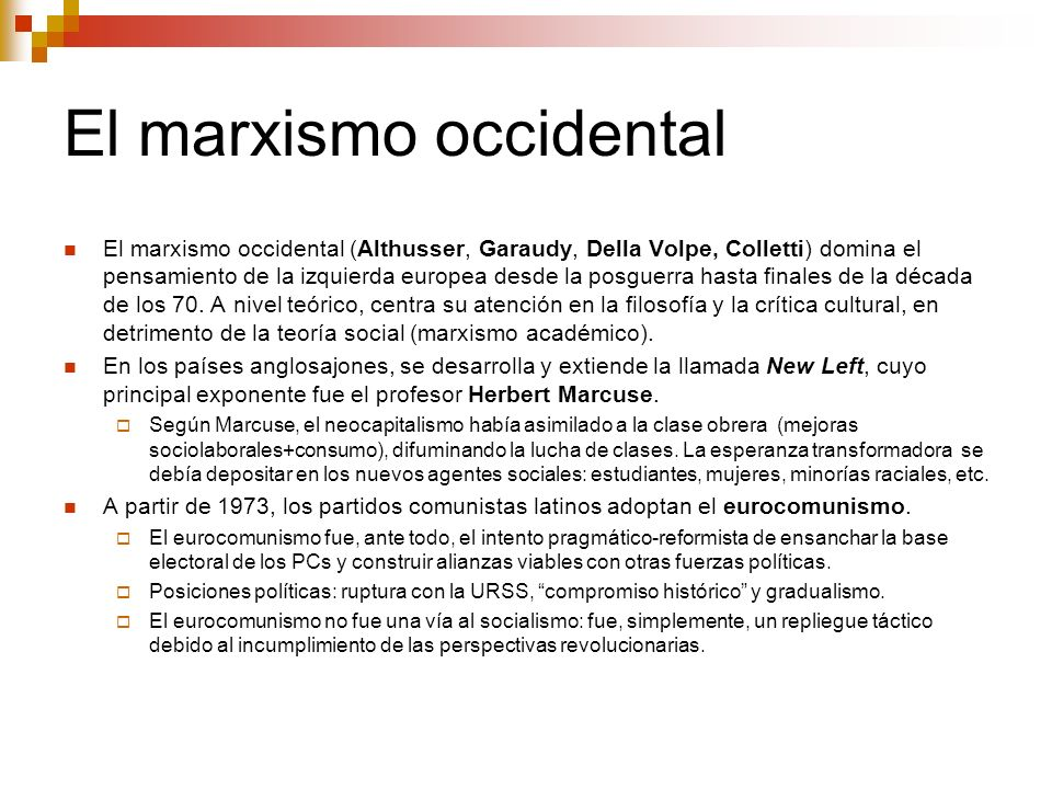 El marxismo occidental El marxismo occidental (Althusser, Garaudy, Della Volpe, Colletti) domina el pensamiento de la izquierda europea desde la posgu