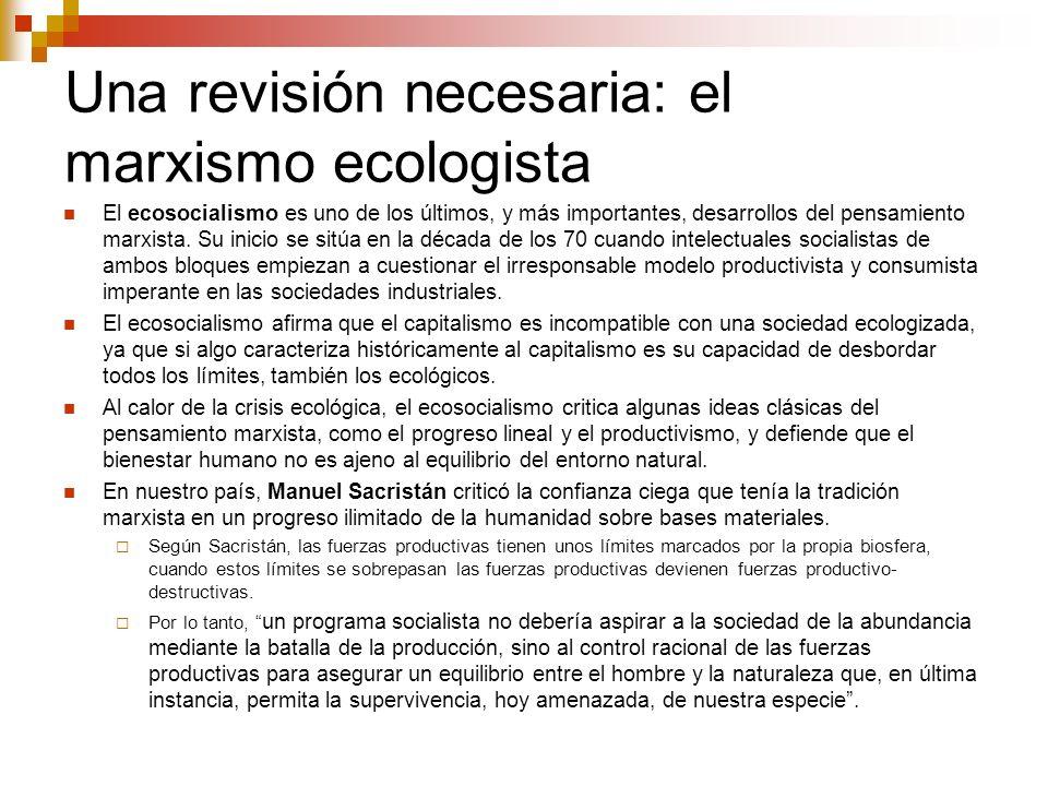 Una revisión necesaria: el marxismo ecologista El ecosocialismo es uno de los últimos, y más importantes, desarrollos del pensamiento marxista. Su ini