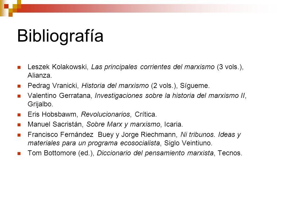 Bibliografía Leszek Kolakowski, Las principales corrientes del marxismo (3 vols.), Alianza. Pedrag Vranicki, Historia del marxismo (2 vols.), Sígueme.