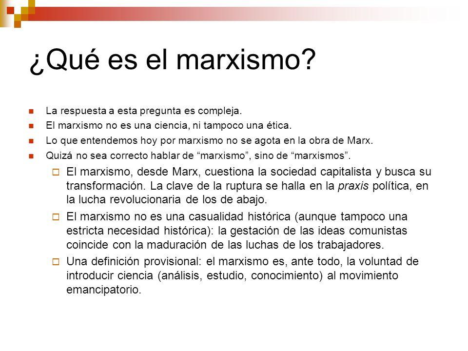 ¿Qué es el marxismo? La respuesta a esta pregunta es compleja. El marxismo no es una ciencia, ni tampoco una ética. Lo que entendemos hoy por marxismo