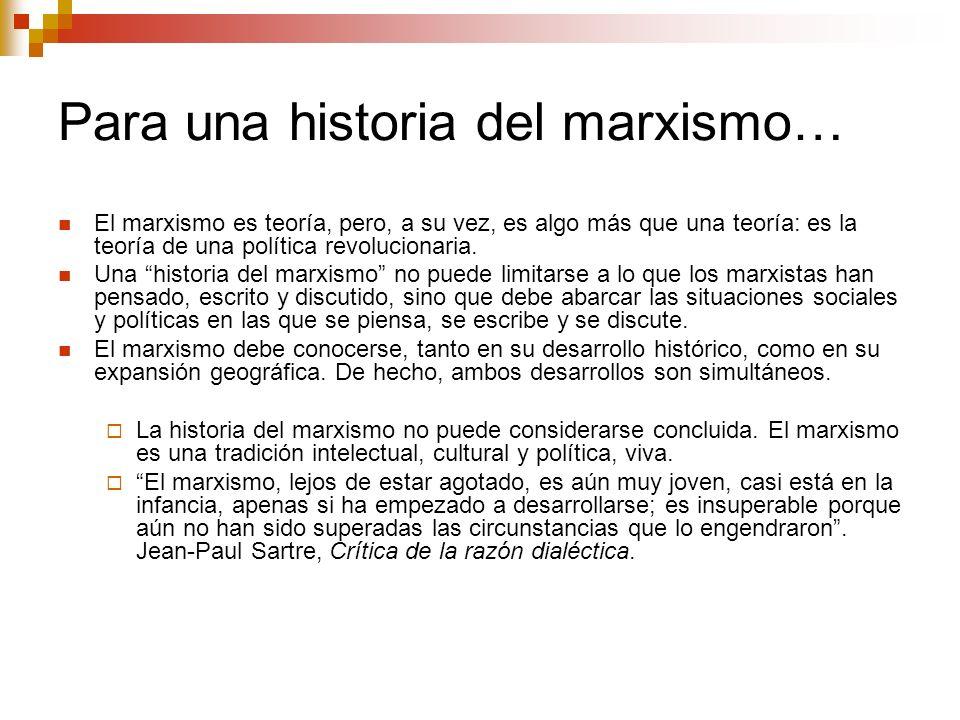 Para una historia del marxismo… El marxismo es teoría, pero, a su vez, es algo más que una teoría: es la teoría de una política revolucionaria. Una hi