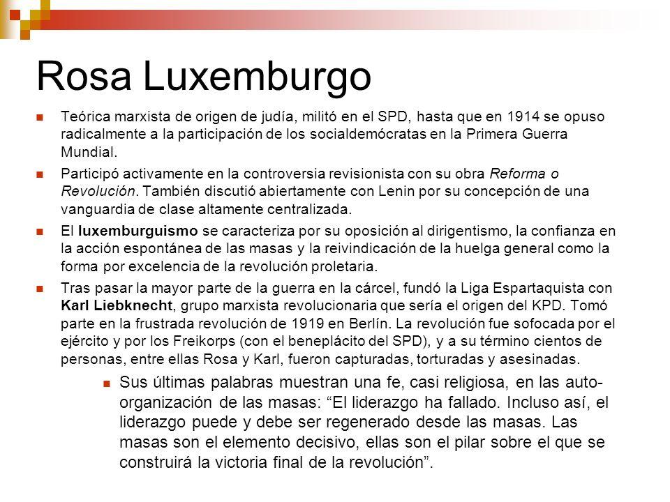 Rosa Luxemburgo Teórica marxista de origen de judía, militó en el SPD, hasta que en 1914 se opuso radicalmente a la participación de los socialdemócra