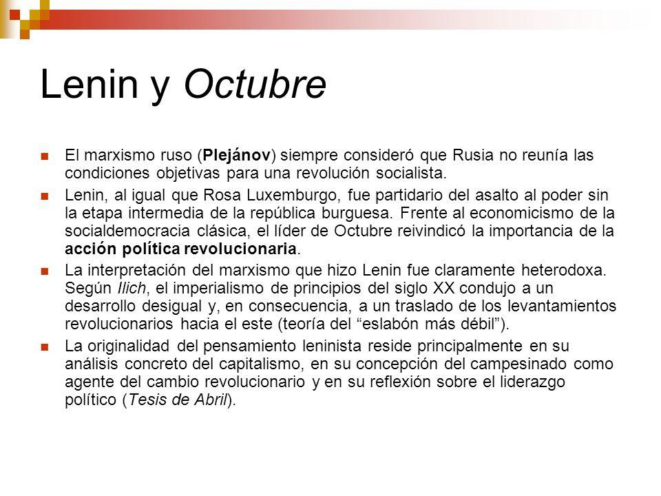 Lenin y Octubre El marxismo ruso (Plejánov) siempre consideró que Rusia no reunía las condiciones objetivas para una revolución socialista. Lenin, al