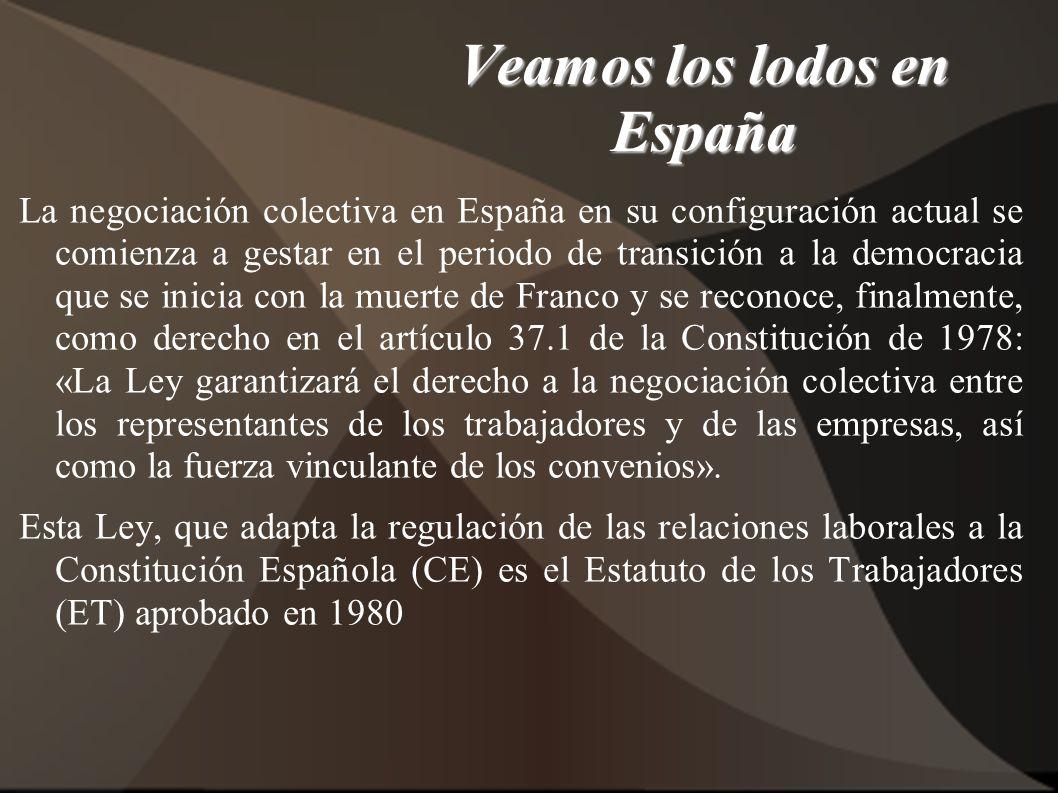 Veamos los lodos en España La negociación colectiva en España en su configuración actual se comienza a gestar en el periodo de transición a la democra