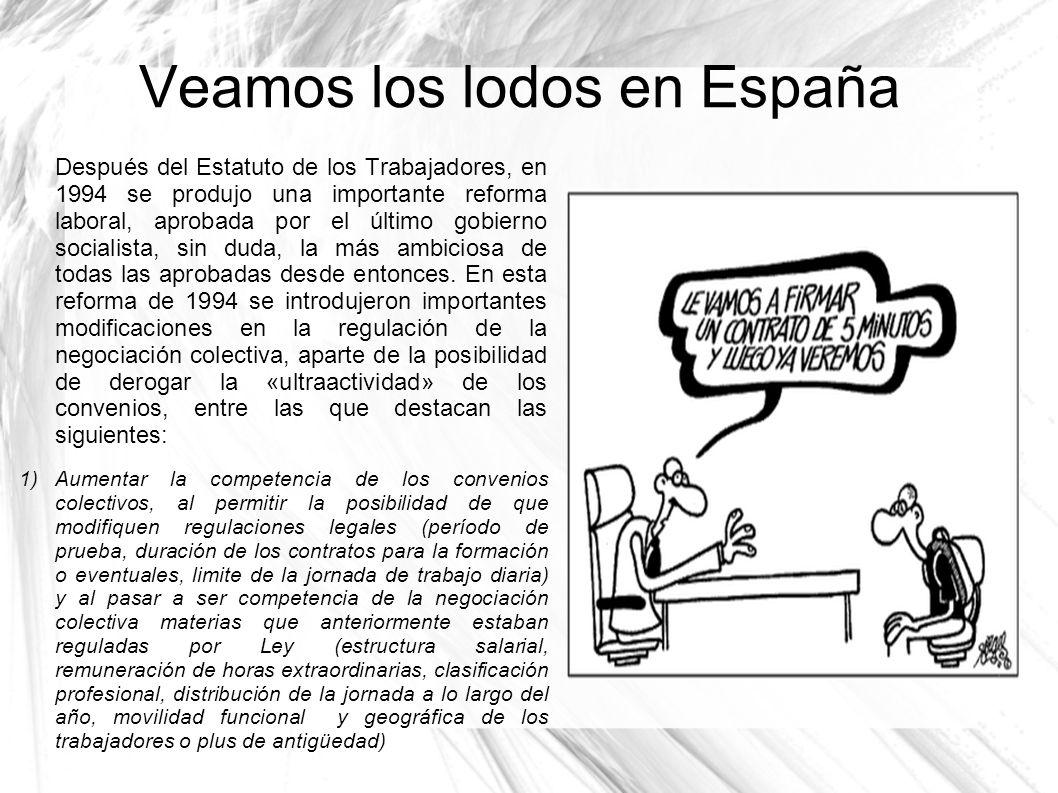 Veamos los lodos en España Después del Estatuto de los Trabajadores, en 1994 se produjo una importante reforma laboral, aprobada por el último gobiern