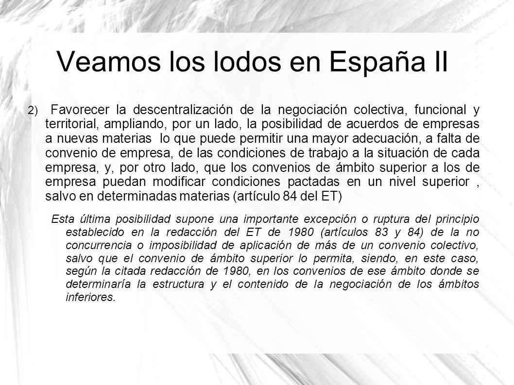 Veamos los lodos en España II 2) Favorecer la descentralización de la negociación colectiva, funcional y territorial, ampliando, por un lado, la posib