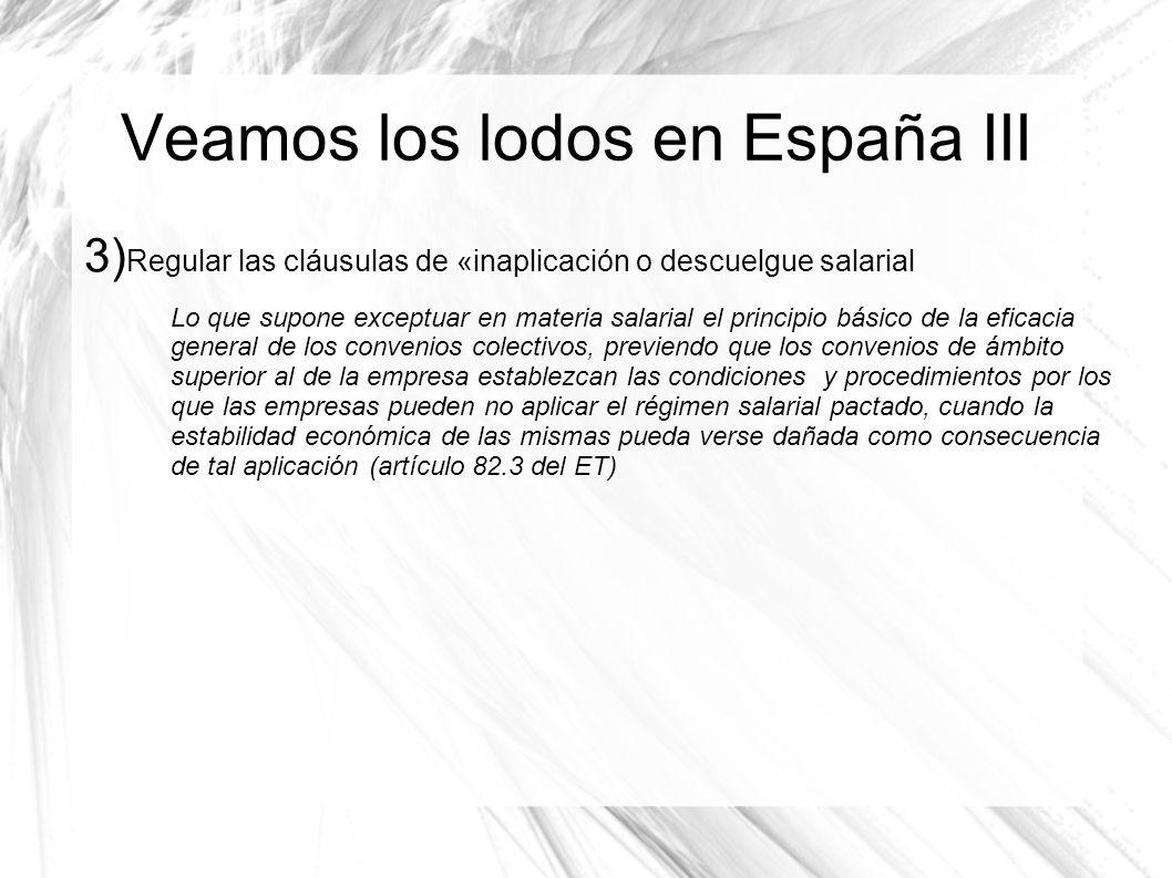 Veamos los lodos en España III 3) Regular las cláusulas de «inaplicación o descuelgue salarial Lo que supone exceptuar en materia salarial el principi