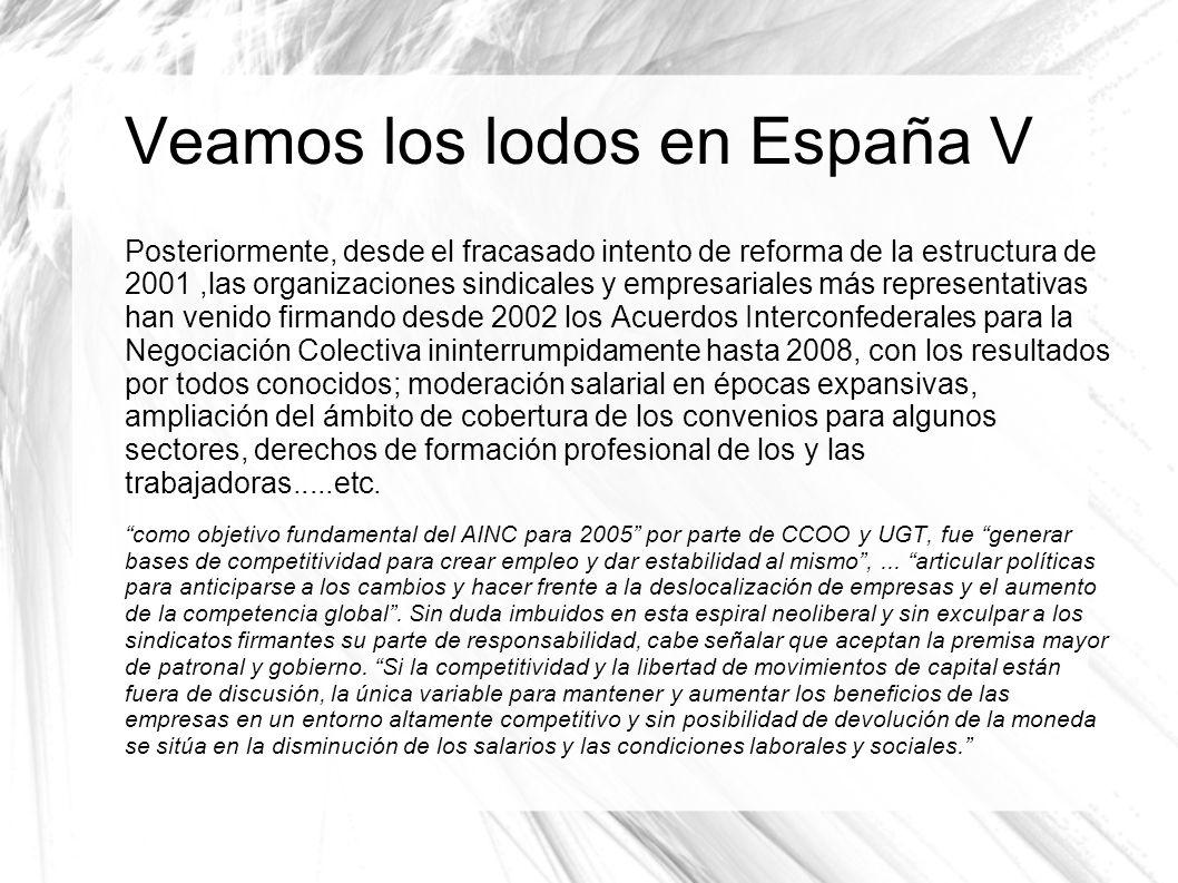 Veamos los lodos en España V Posteriormente, desde el fracasado intento de reforma de la estructura de 2001,las organizaciones sindicales y empresaria