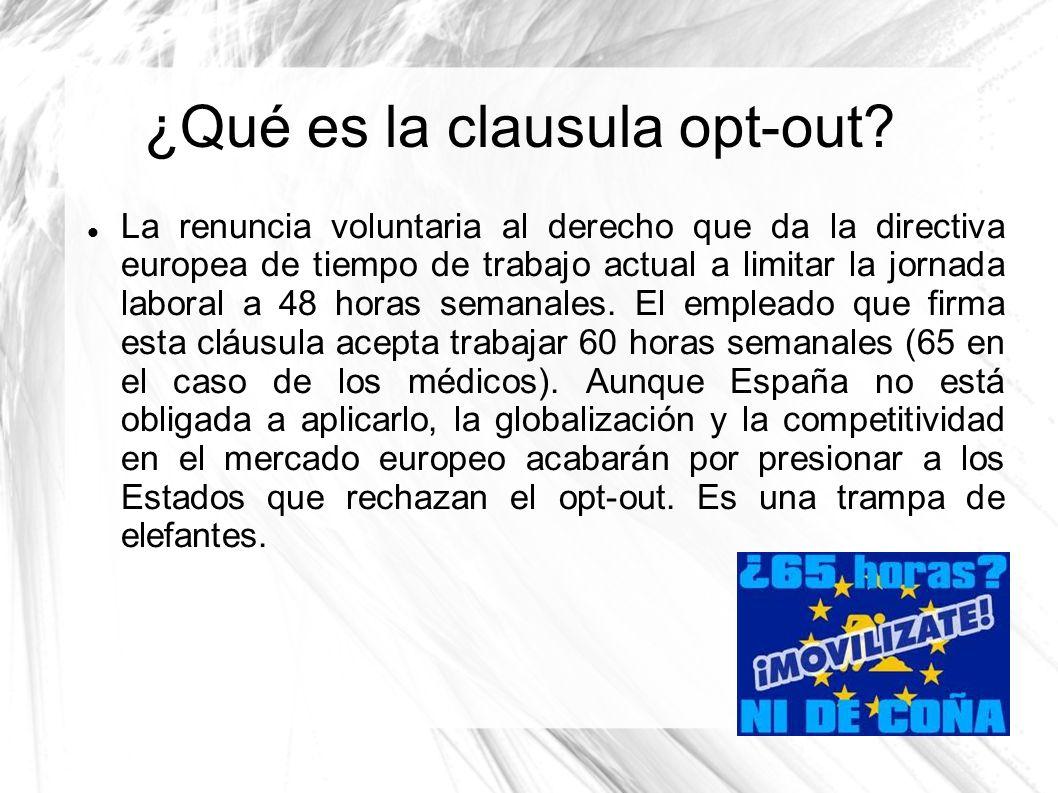 ¿Qué es la clausula opt-out? La renuncia voluntaria al derecho que da la directiva europea de tiempo de trabajo actual a limitar la jornada laboral a