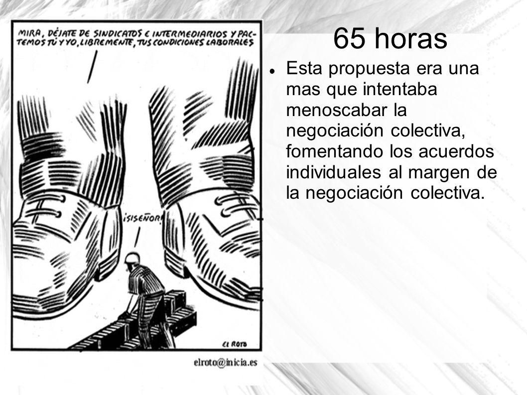 65 horas Esta propuesta era una mas que intentaba menoscabar la negociación colectiva, fomentando los acuerdos individuales al margen de la negociació