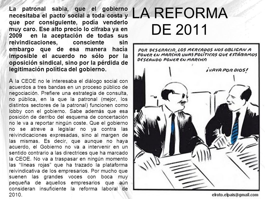 LA REFORMA DE 2011 La patronal sabia, que el gobierno necesitaba el pacto social a toda costa y que por consiguiente, podía venderlo muy caro. Ese alt