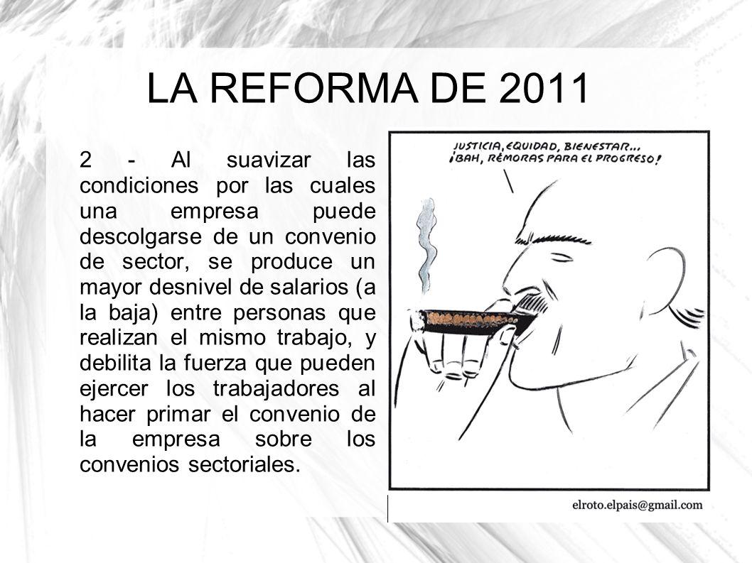LA REFORMA DE 2011 2 - Al suavizar las condiciones por las cuales una empresa puede descolgarse de un convenio de sector, se produce un mayor desnivel