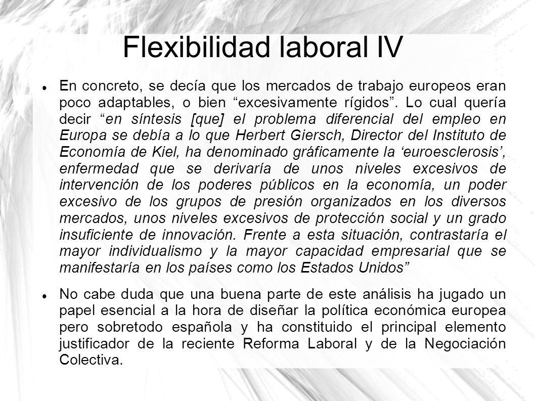 Flexibilidad laboral IV En concreto, se decía que los mercados de trabajo europeos eran poco adaptables, o bien excesivamente rígidos. Lo cual quería
