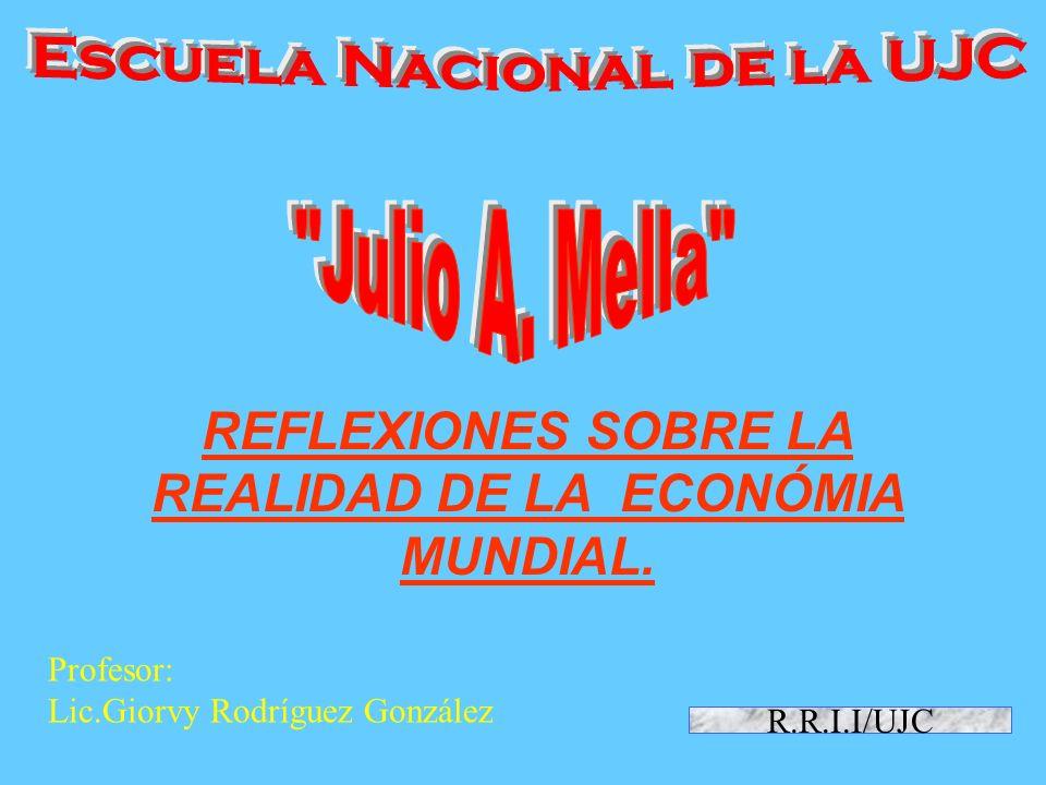 R.R.I.I/UJC REFLEXIONES SOBRE LA REALIDAD DE LA ECONÓMIA MUNDIAL.