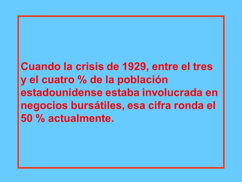 Cuando la crisis de 1929, entre el tres y el cuatro % de la población estadounidense estaba involucrada en negocios bursátiles, esa cifra ronda el 50 % actualmente.