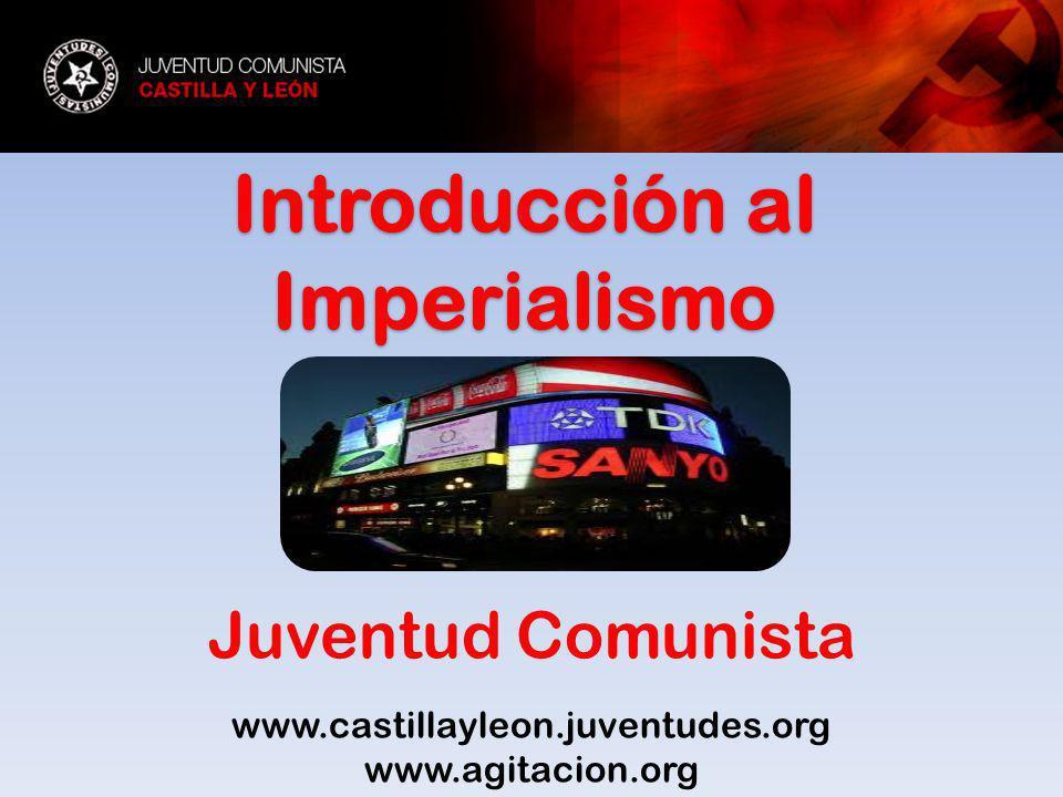 Introducción al Imperialismo Juventud Comunista www.castillayleon.juventudes.org www.agitacion.org