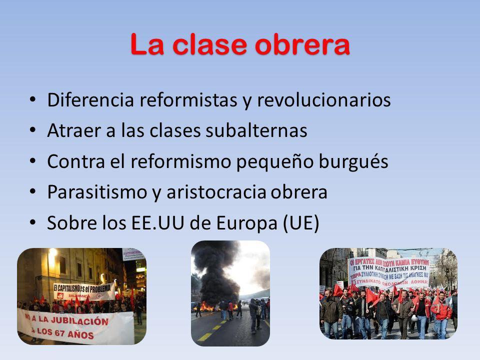 La clase obrera Diferencia reformistas y revolucionarios Atraer a las clases subalternas Contra el reformismo pequeño burgués Parasitismo y aristocrac