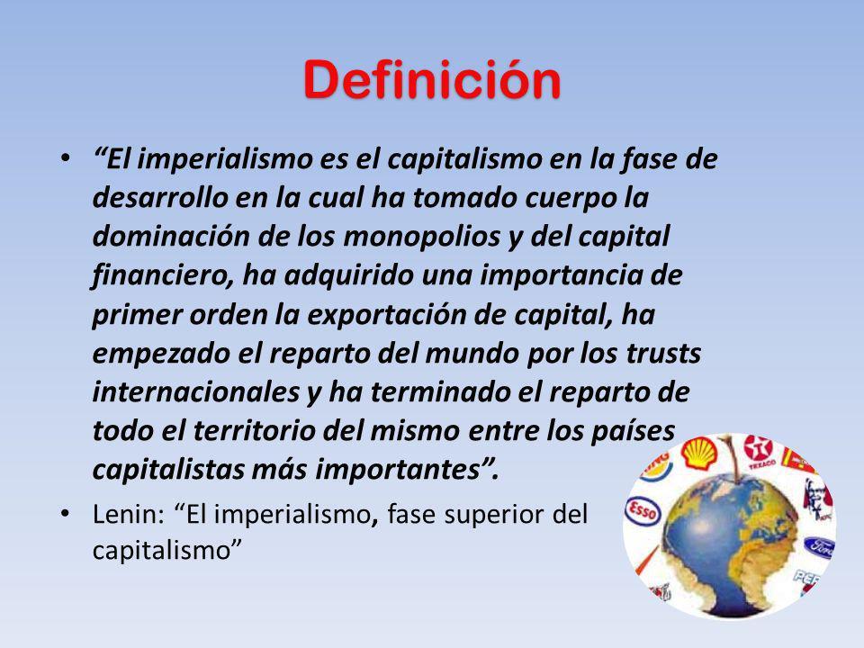 Definición El imperialismo es el capitalismo en la fase de desarrollo en la cual ha tomado cuerpo la dominación de los monopolios y del capital financ