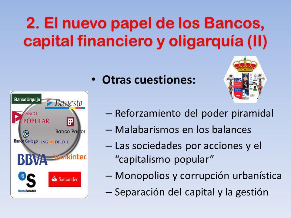 2. El nuevo papel de los Bancos, capital financiero y oligarquía (II) Otras cuestiones: – Reforzamiento del poder piramidal – Malabarismos en los bala