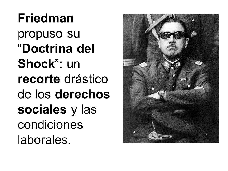 Friedman propuso suDoctrina del Shock: un recorte drástico de los derechos sociales y las condiciones laborales.
