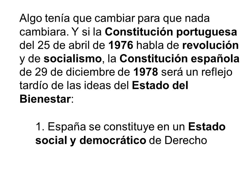 Algo tenía que cambiar para que nada cambiara. Y si la Constitución portuguesa del 25 de abril de 1976 habla de revolución y de socialismo, la Constit