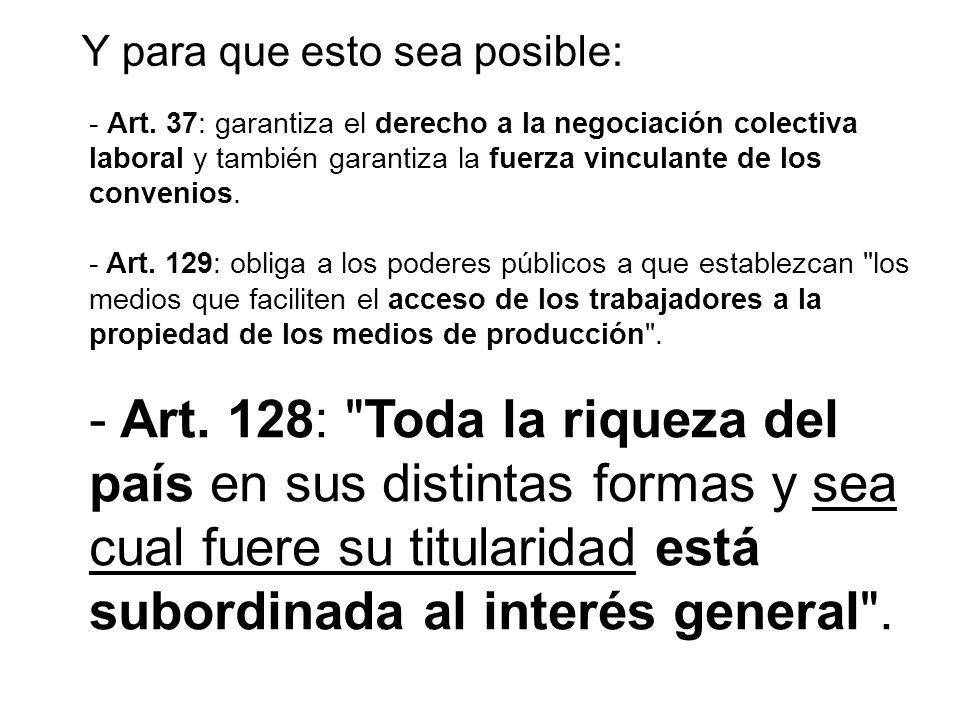 - Art. 37: garantiza el derecho a la negociación colectiva laboral y también garantiza la fuerza vinculante de los convenios. - Art. 129: obliga a los