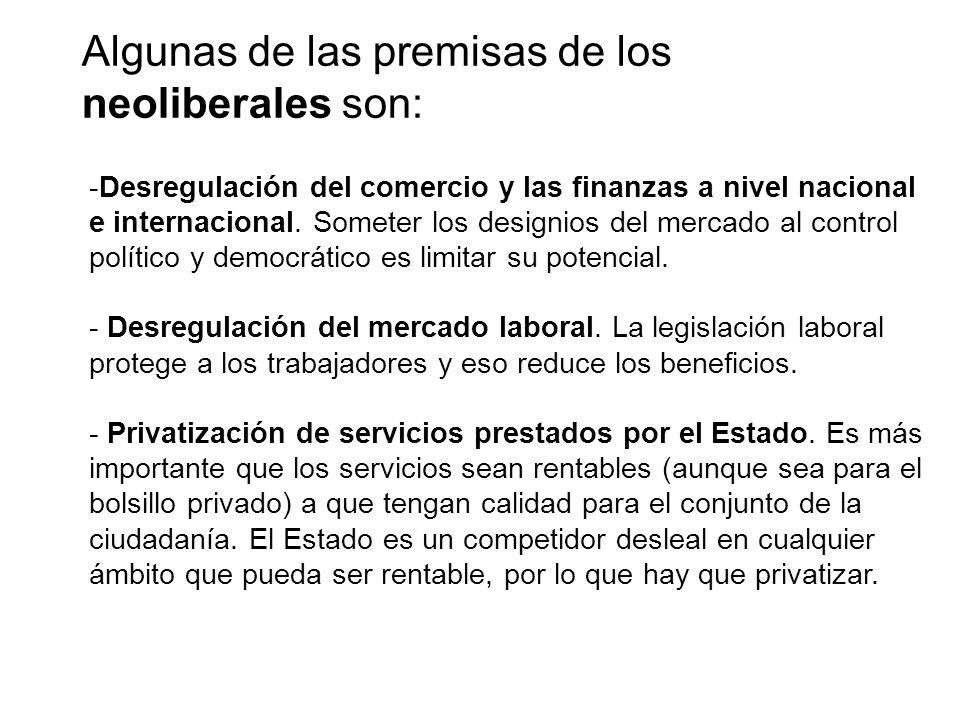-Desregulación del comercio y las finanzas a nivel nacional e internacional. Someter los designios del mercado al control político y democrático es li
