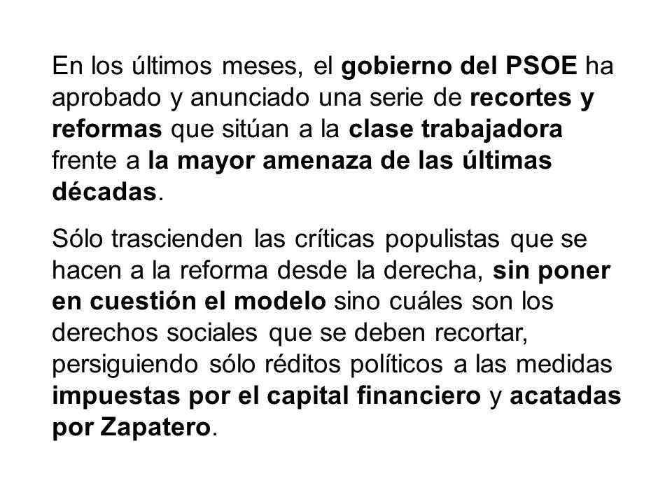 En los últimos meses, el gobierno del PSOE ha aprobado y anunciado una serie de recortes y reformas que sitúan a la clase trabajadora frente a la mayo