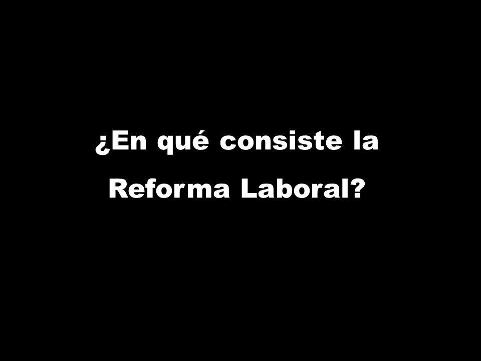 ¿En qué consiste la Reforma Laboral?