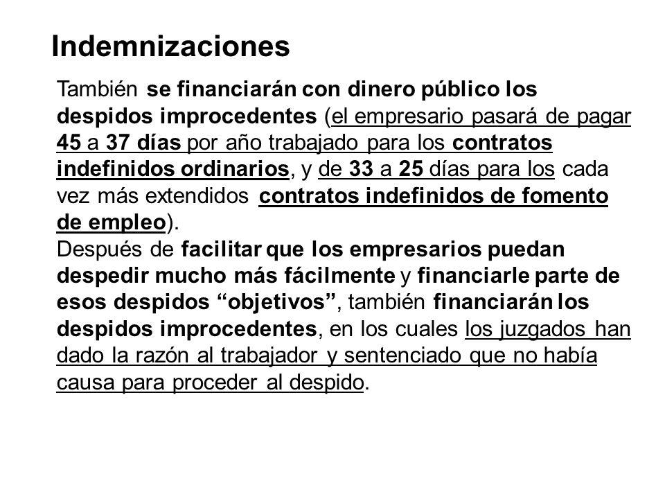 Indemnizaciones También se financiarán con dinero público los despidos improcedentes (el empresario pasará de pagar 45 a 37 días por año trabajado par