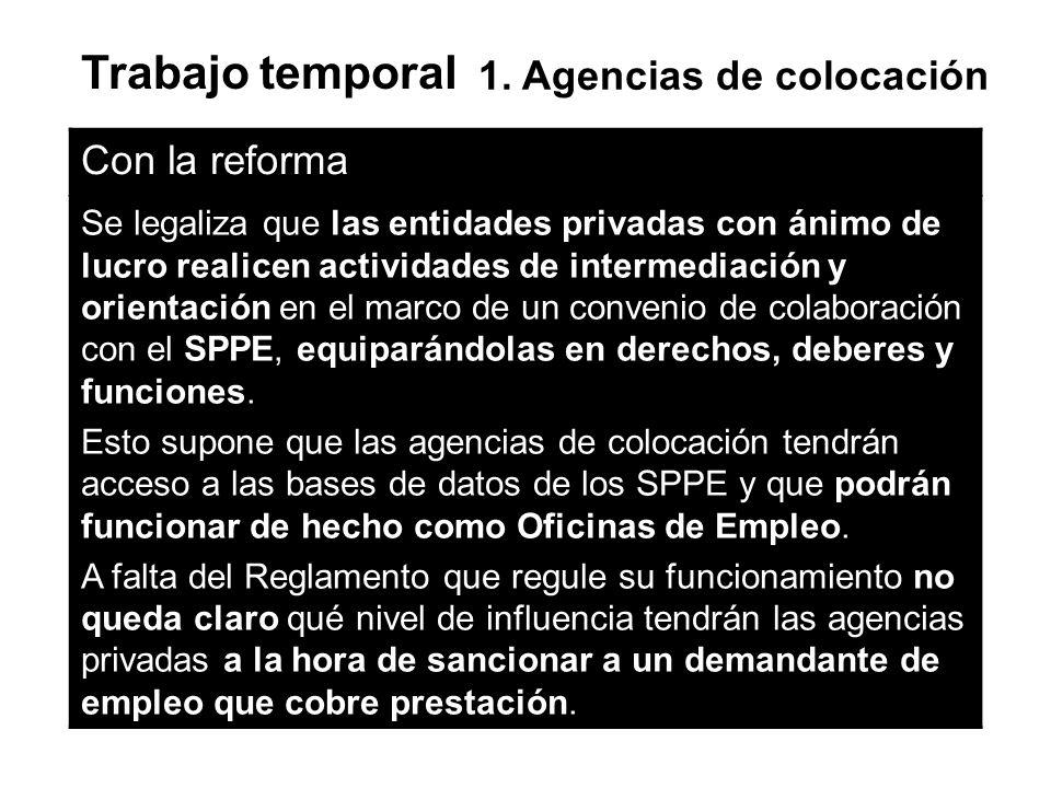 Trabajo temporal 1. Agencias de colocación Con la reforma Se legaliza que las entidades privadas con ánimo de lucro realicen actividades de intermedia