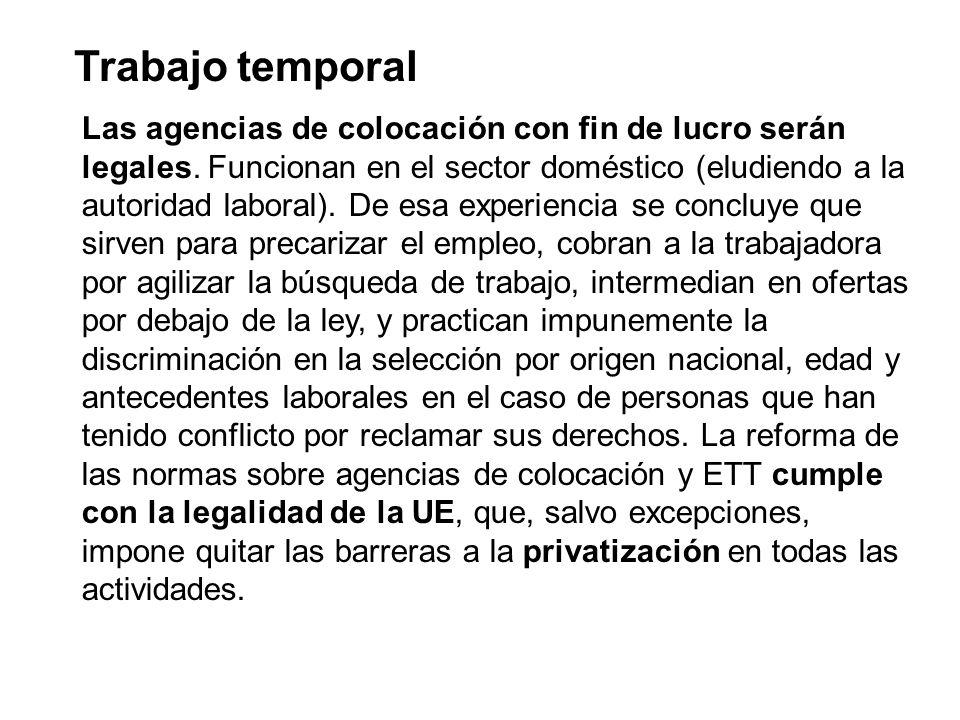 Trabajo temporal Las agencias de colocación con fin de lucro serán legales. Funcionan en el sector doméstico (eludiendo a la autoridad laboral). De es