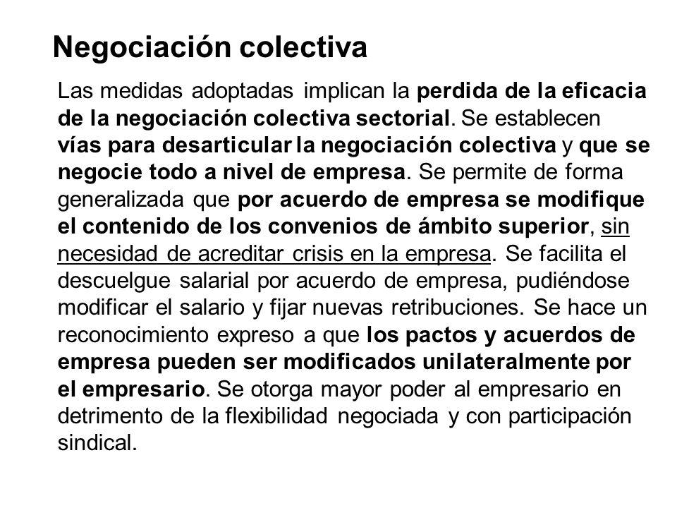 Negociación colectiva Las medidas adoptadas implican la perdida de la eficacia de la negociación colectiva sectorial. Se establecen vías para desartic